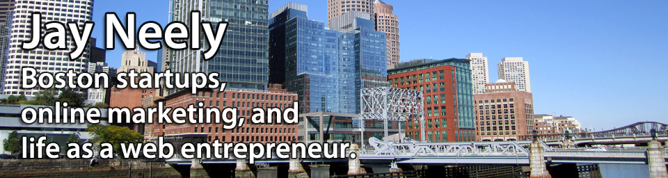 Jay Neely - Boston startups, online marketing, and life as a web entrepreneur.